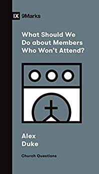 What Should We Do about Members Who Won't Attend? (Paperback)