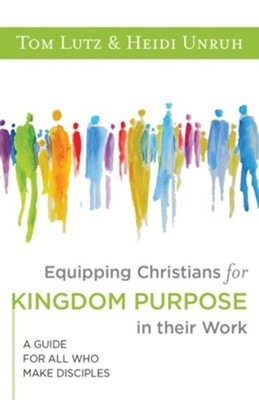 Equipping Christians for Kingdom Purpose in Their Work (Paperback)