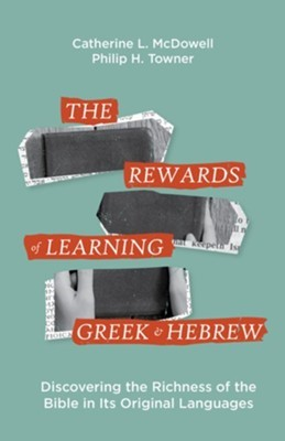 The Rewards of Learning Greek and Hebrew (Paperback)