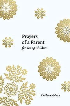 Prayers of a Parent for Young Children (Paperback)