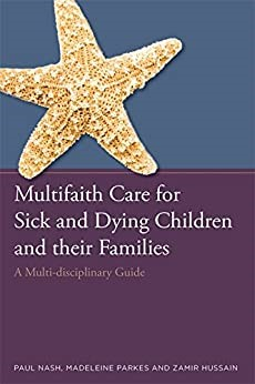 Multifaith Care for Sick & Dying Children and Their Families (Paperback)