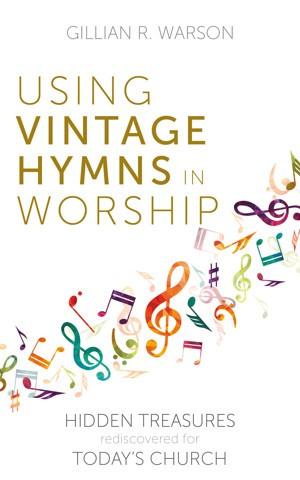 Using Vintage Hymns in Worship (Paperback)
