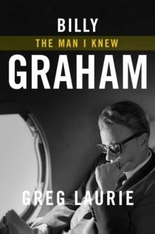 Billy Graham: The Man I Knew (Hard Cover)