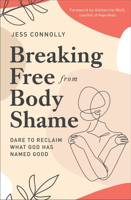 Breaking Free from Body Shame (Paperback)