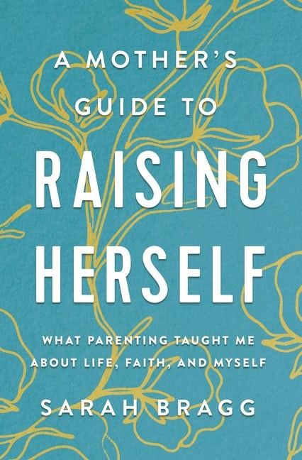 Mother's Guide to Raising Herself, A (Paperback)
