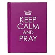 Keep Calm and Pray (Hard Cover)
