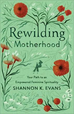 Rewilding Motherhood (Paperback)