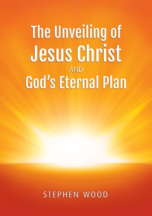 The Unveiling of Jesus Christ And God's Eternal Plan (Paperback)