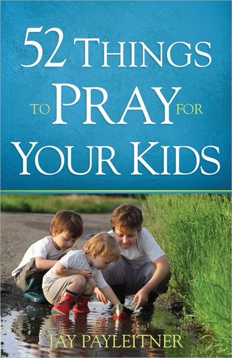 52 Things To Pray For Your Kids (Paperback)