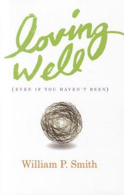 Loving Well (Paperback)