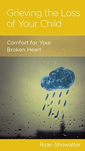 Grieving The Loss Of Your Child (Paperback)