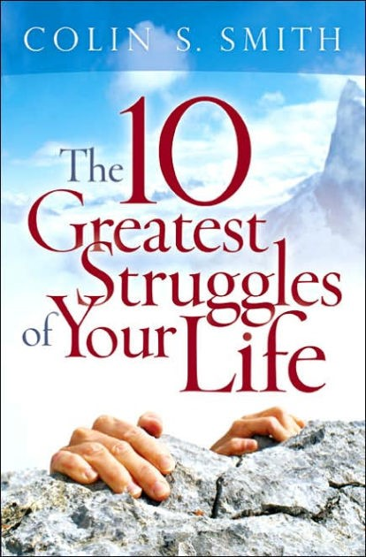 The 10 Greatest Struggles Of Your Life (Paperback)
