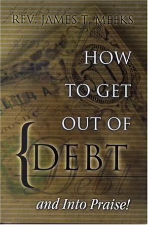 How To Get Out Of Debt... And Into Praise (Paperback)