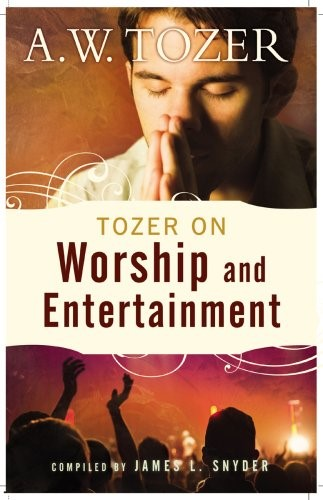 Tozer On Worship And Entertainment (Paper Back)