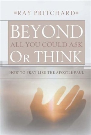 Beyond All You Could Ask Or Think (Hard Cover)
