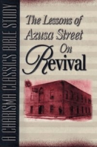 Lessons Of Azusa Street On Revival (Paperback)