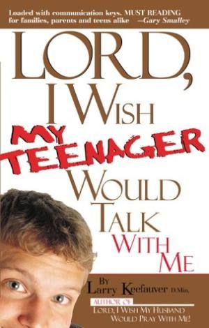 Lord I Wish My Teenager Would Talk With Me (Paperback)