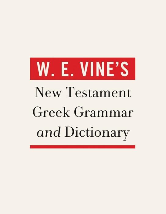 W. E. Vine's New Testament Greek Grammar And Dictionary (Hard Cover)
