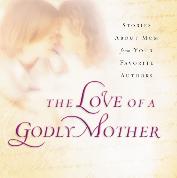 The Love Of A Godly Mother (Paperback)