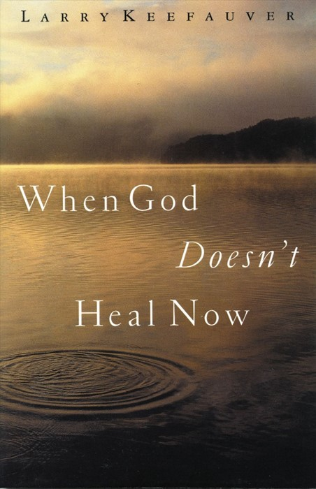 When God Doesn't Heal Now (Hard Cover)