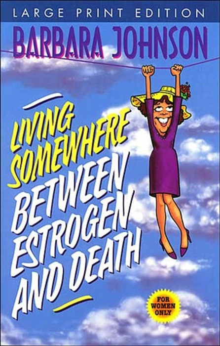 Living Somewhere Between Estrogen And Death-Large Print Vers (Paperback)