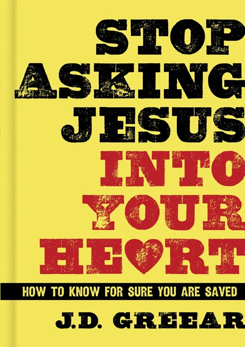 Stop Asking Jesus Into Your Heart (Hard Cover)