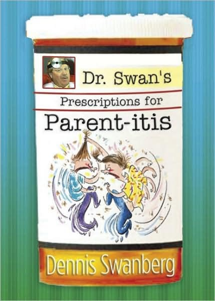 Dr. Swan'S Prescription For Parent-Itis