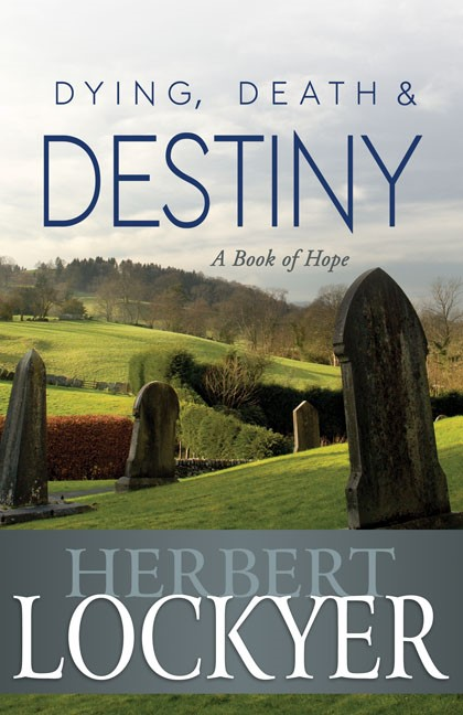 Dying, Death And Destiny: A Book Of Hope (Paperback)