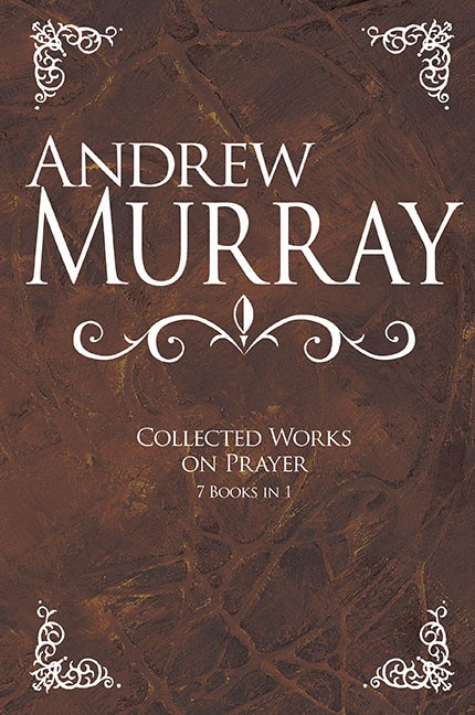 Andrew Murray: Collected Works On Prayer (7 Books In 1) (Hard Cover)