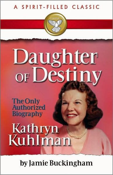 Daughter Of Destiny: Authorized Biography of Kathryn Kuhlman (Paperback)
