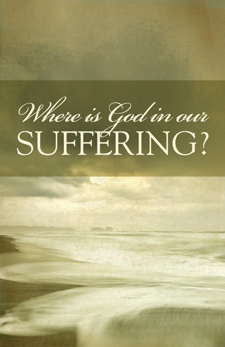 Where Is God In Our Suffering? (Pack Of 25) (Tracts)