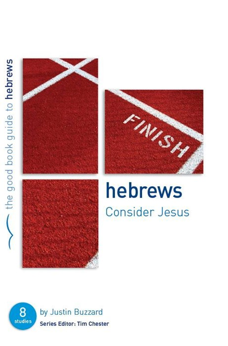 Hebrews: Consider Jesus (Good Book Guide) (Paperback)