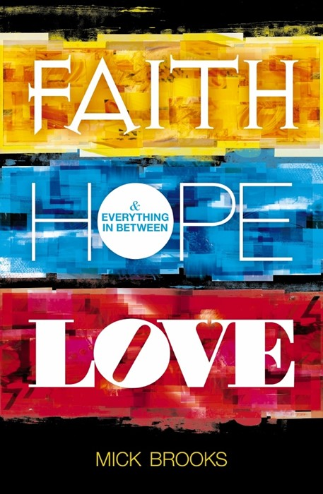 Faith Hope Love - And Everything In Between (Paperback)