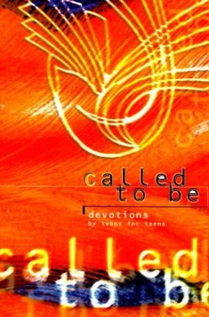 Called To Be: Devotions For Teens By Teens (Paperback)