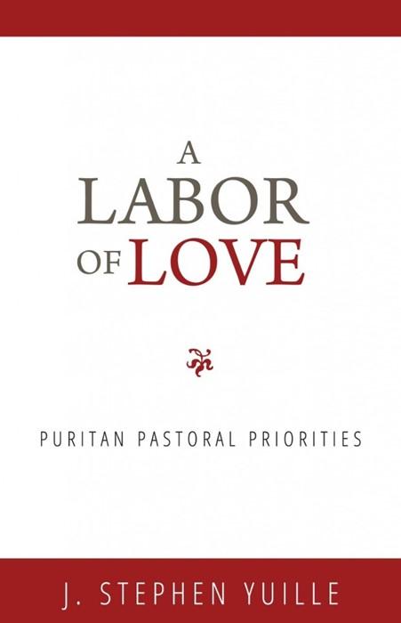 Labor Of Love, A: Puritan Pastoral Priorities (Paper Back)