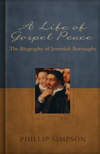 Life Of Gospel Peace, A: A Biography Of Jeremiah Burroughs (Paperback)