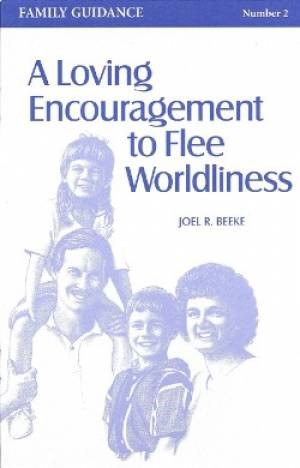 Loving Encouragement To Flee Worldliness, A (Paperback)