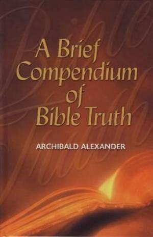 Brief Compendium Of Bible Truth (Paperback)