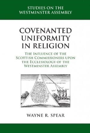 Covenanted Uniformity In Religion: The Influence Of The Scot (Paper Back)