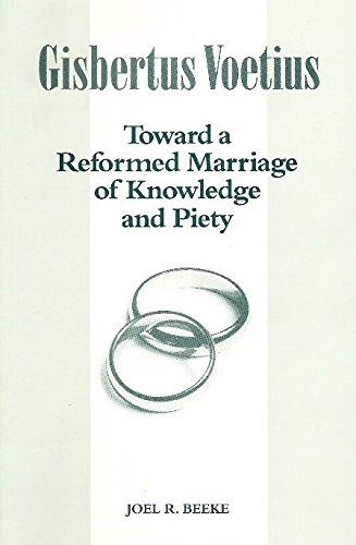 Gisbertus Voetius: Toward A Reformed Marriage Of Knowledge (Paperback)