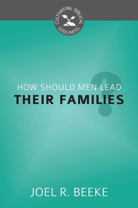 How Should Men Lead Their Families? (Paperback)
