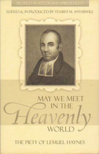 May We Meet In The Heavenly World: Piety Of Lemuel Haynes (Paperback)