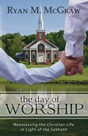 The Day Of Worship: Reassessing The Christian Life In Light (Paper Back)
