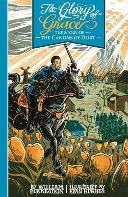 The Glory Of Grace - The Story Of The Canons Of Dort (Paperback)