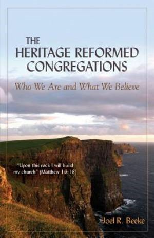 The Heritage Reformed Congregations: Who We Are And What We (Paper Back)