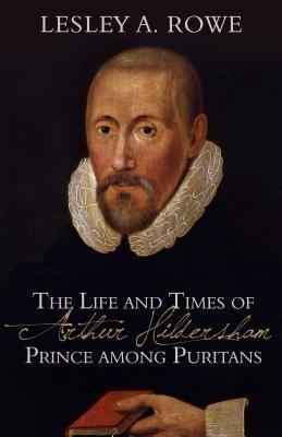 Life And Times Of Arthur Hildersham - Prince Among Purit, Th (Paperback)