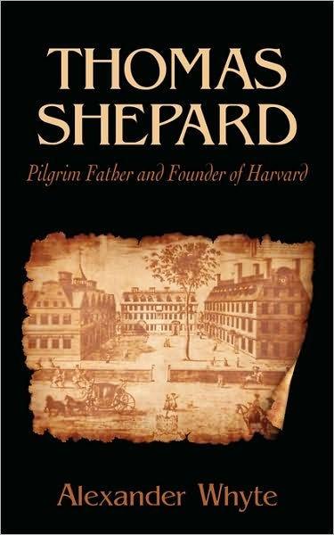 Thomas Shepard, Pilgrim Father And Founder Of Harvard (Paperback)