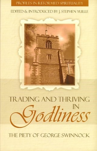 Trading And Thriving In Godliness: Piety Of Swinnock