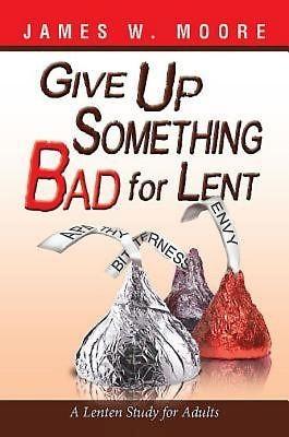 Give Up Something Bad For Lent (Paperback)