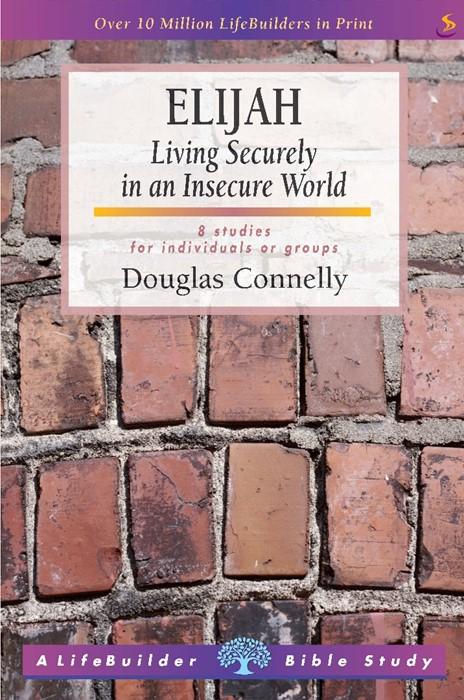 Lifebuilder: Elijah - Living securely in an insecure world (Paperback)